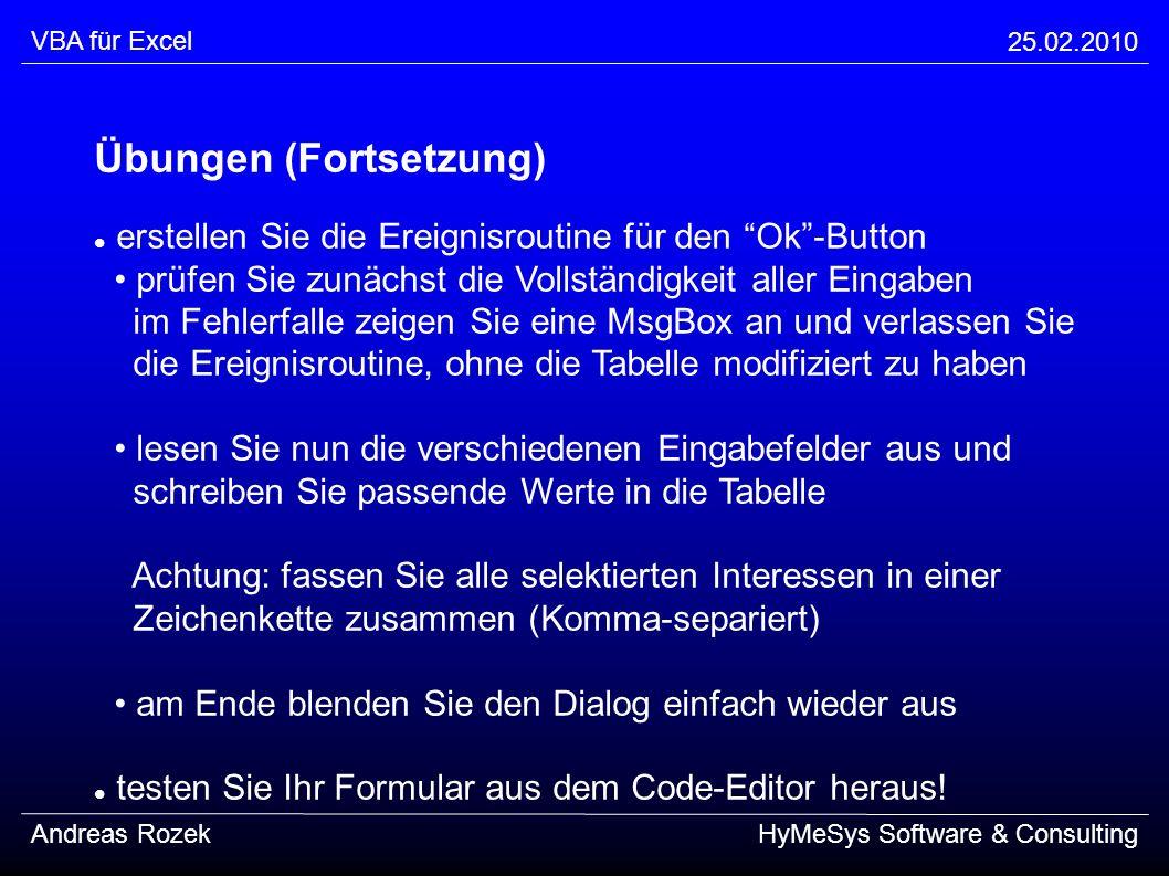 VBA für Excel 25.02.2010 Andreas RozekHyMeSys Software & Consulting Übungen (Fortsetzung) erstellen Sie die Ereignisroutine für den Ok-Button prüfen S