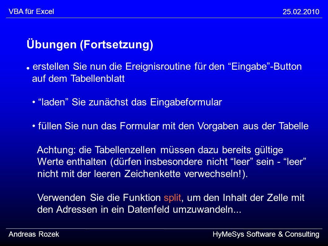 VBA für Excel 25.02.2010 Andreas RozekHyMeSys Software & Consulting Übungen (Fortsetzung) erstellen Sie nun die Ereignisroutine für den Eingabe-Button
