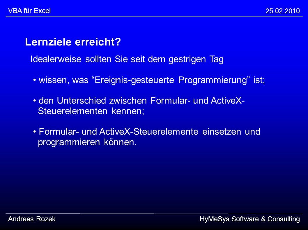 VBA für Excel 25.02.2010 Andreas RozekHyMeSys Software & Consulting Lernziele erreicht? Idealerweise sollten Sie seit dem gestrigen Tag wissen, was Er