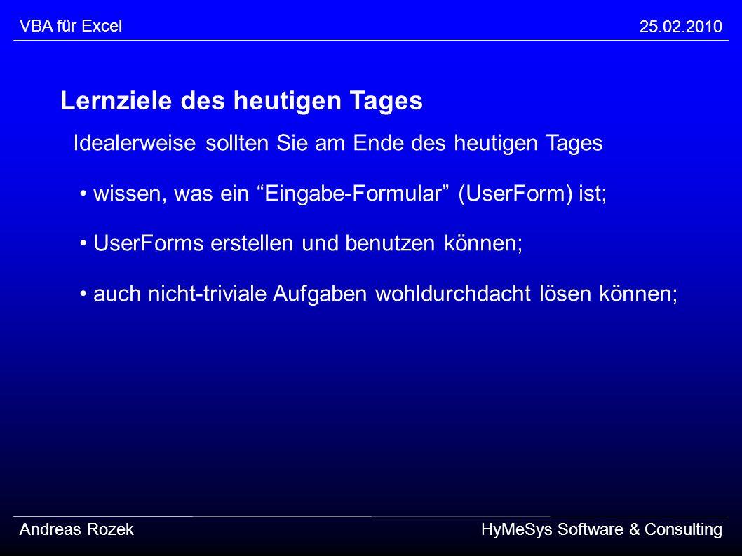 VBA für Excel 25.02.2010 Andreas RozekHyMeSys Software & Consulting UserForm-Steuerelemente: MultiPages dienen der seitenweise Anzeige von Steuerelementen jede Seite kann im Entwurfs- formular einzeln angewählt werden.
