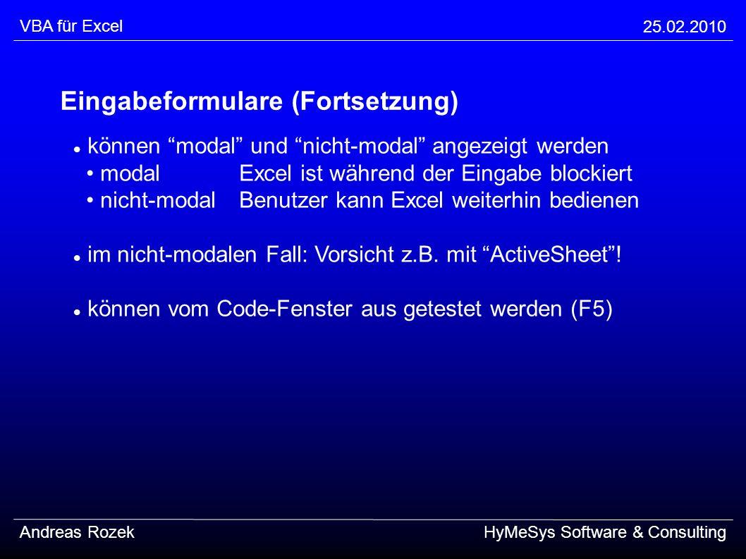 VBA für Excel 25.02.2010 Andreas RozekHyMeSys Software & Consulting Eingabeformulare (Fortsetzung) können modal und nicht-modal angezeigt werden modal
