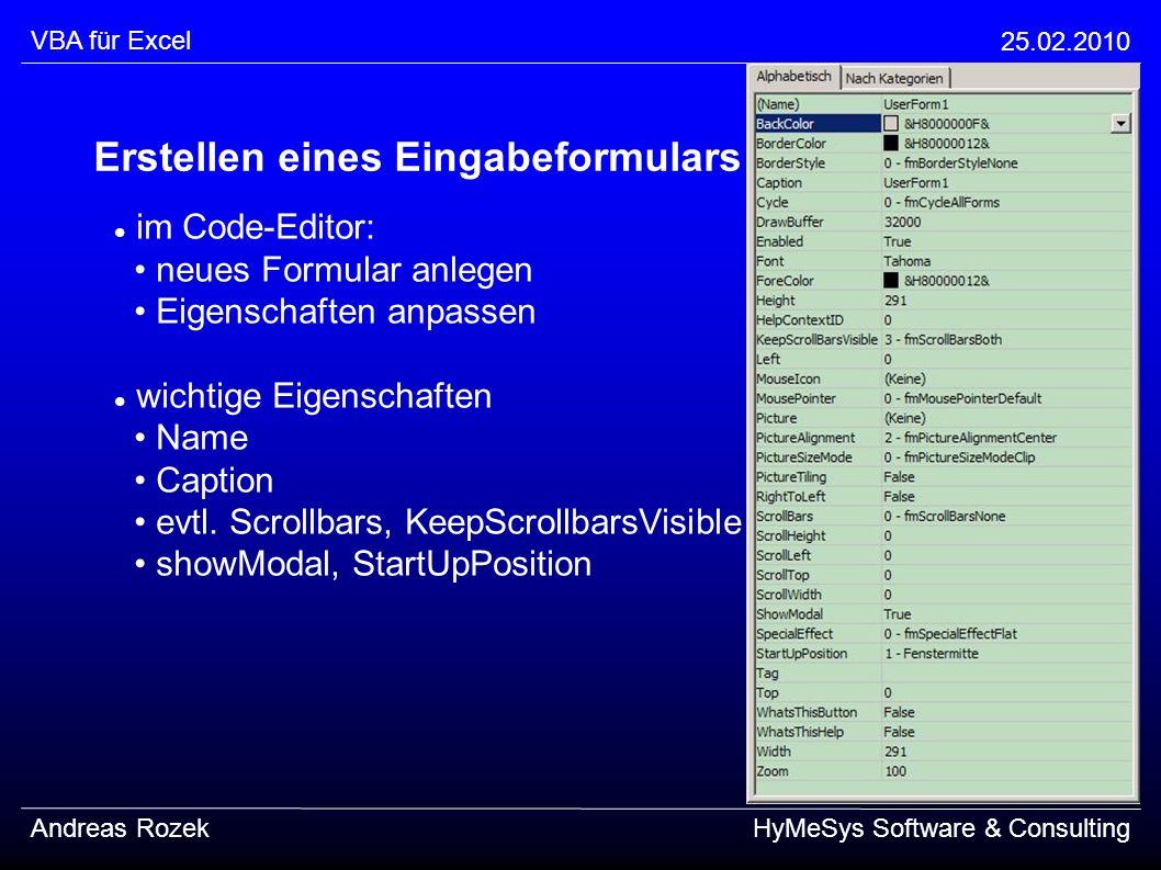 VBA für Excel 25.02.2010 Andreas RozekHyMeSys Software & Consulting Übungen (Fortsetzung) entwerfen und implementieren Sie ein Zahlenmemory skizzieren Sie die Anforderungen an das Spiel (Anzeige des Spielfeldes, Bedienung (Aufdecken von Feldern) Erkennung des Spielzuges, Erkennung des Spielendes) überlegen Sie sich eine Implementierung in Excel und VBA (so einfach wie möglich)