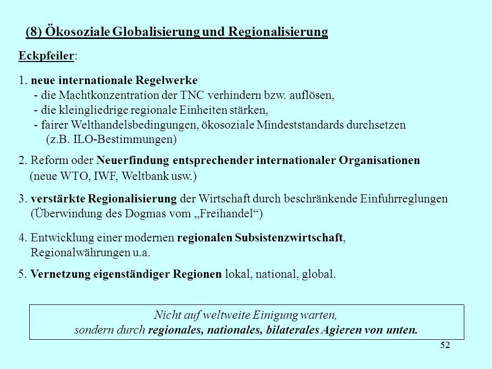 52 (8) Ökosoziale Globalisierung und Regionalisierung Nicht auf weltweite Einigung warten, sondern durch regionales, nationales, bilaterales Agieren v