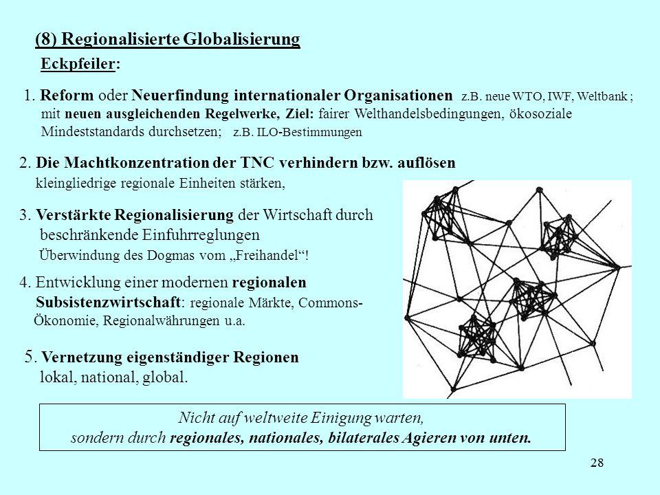 28 (8) Regionalisierte Globalisierung Nicht auf weltweite Einigung warten, sondern durch regionales, nationales, bilaterales Agieren von unten. 5. Ver
