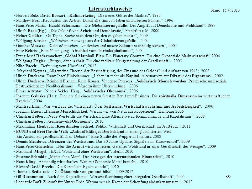 39 Literaturhinweise: Norbert Bolz, David Bossart: Kultmarketing. Die neues Götter des Marktes, 1995 Matthew Fox: Revolution der Arbeit. Damit alle si