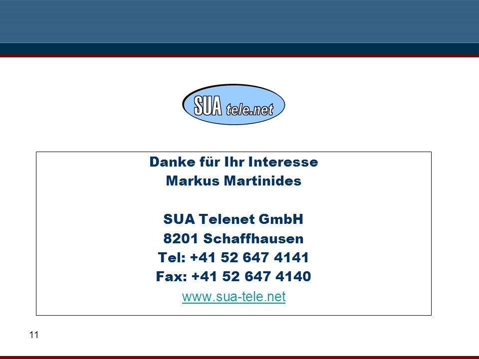11 Danke für Ihr Interesse Markus Martinides SUA Telenet GmbH 8201 Schaffhausen Tel: +41 52 647 4141 Fax: +41 52 647 4140 www.sua-tele.net
