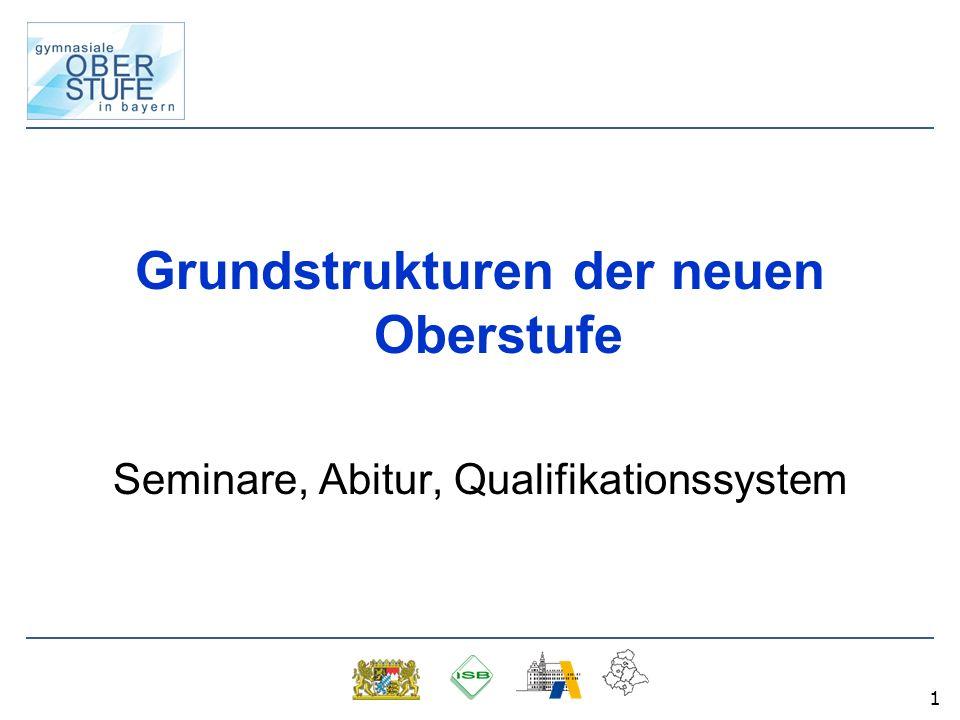 1 Grundstrukturen der neuen Oberstufe Seminare, Abitur, Qualifikationssystem