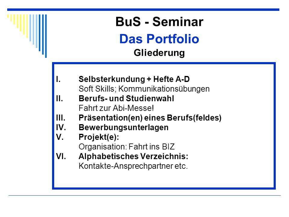 BuS - Seminar Das Portfolio Gliederung I.Selbsterkundung + Hefte A-D Soft Skills; Kommunikationsübungen II.Berufs- und Studienwahl Fahrt zur Abi-Messe
