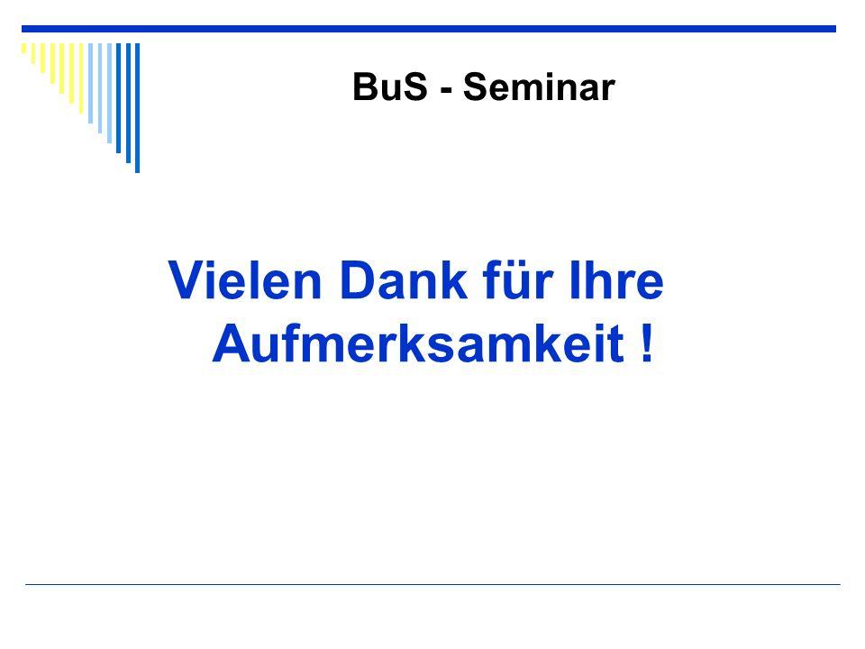 BuS - Seminar Vielen Dank für Ihre Aufmerksamkeit !