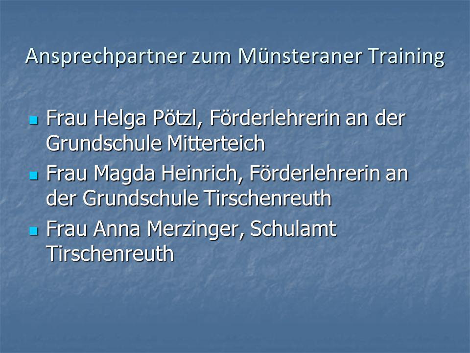 Ansprechpartner zum Münsteraner Training Frau Helga Pötzl, Förderlehrerin an der Grundschule Mitterteich Frau Helga Pötzl, Förderlehrerin an der Grund