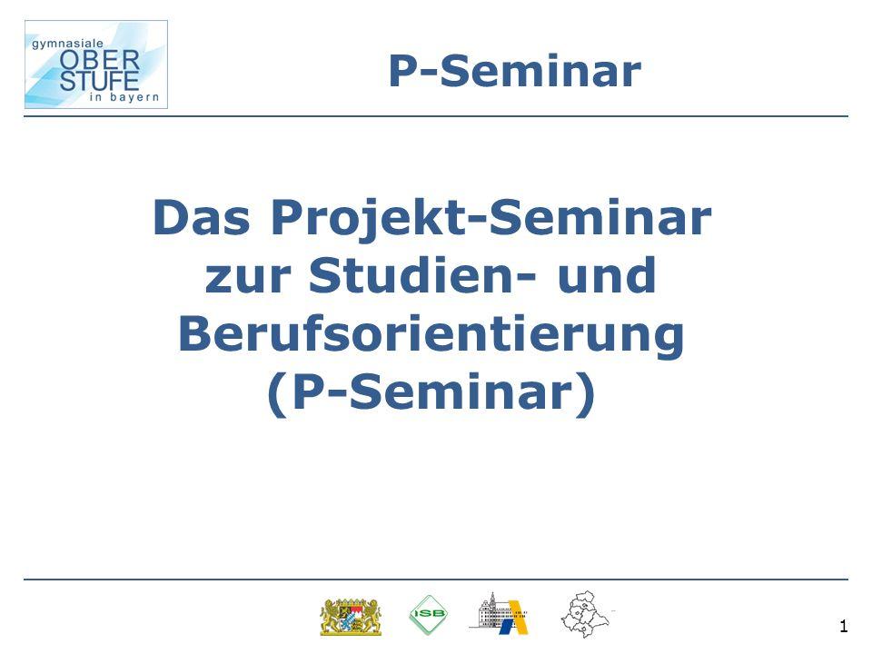 1 Das Projekt-Seminar zur Studien- und Berufsorientierung (P-Seminar) P-Seminar