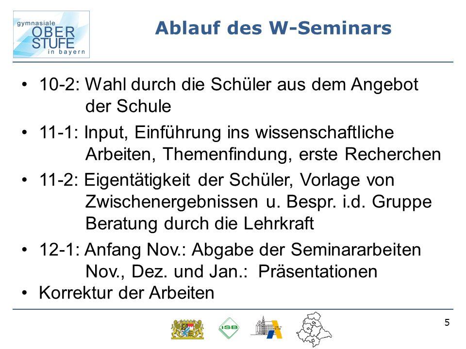 5 Ablauf des W-Seminars 10-2: Wahl durch die Schüler aus dem Angebot der Schule 11-1: Input, Einführung ins wissenschaftliche Arbeiten, Themenfindung,