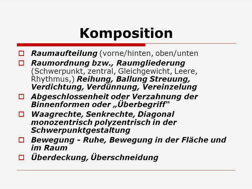Komposition Raumaufteilung (vorne/hinten, oben/unten Raumordnung bzw., Raumgliederung (Schwerpunkt, zentral, Gleichgewicht, Leere, Rhythmus,) Reihung,