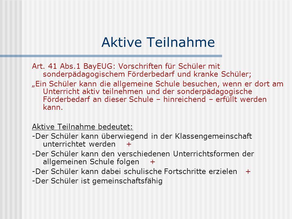 Aktive Teilnahme Art. 41 Abs.1 BayEUG: Vorschriften für Schüler mit sonderpädagogischem Förderbedarf und kranke Schüler; Ein Schüler kann die allgemei