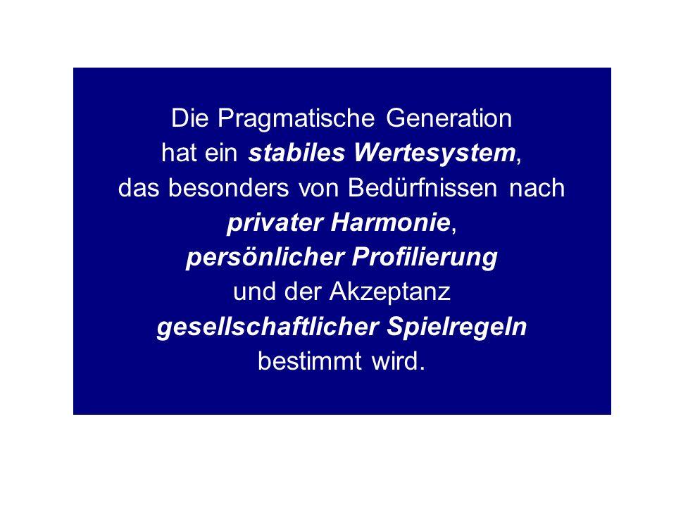 Die Pragmatische Generation hat ein stabiles Wertesystem, das besonders von Bedürfnissen nach privater Harmonie, persönlicher Profilierung und der Akz