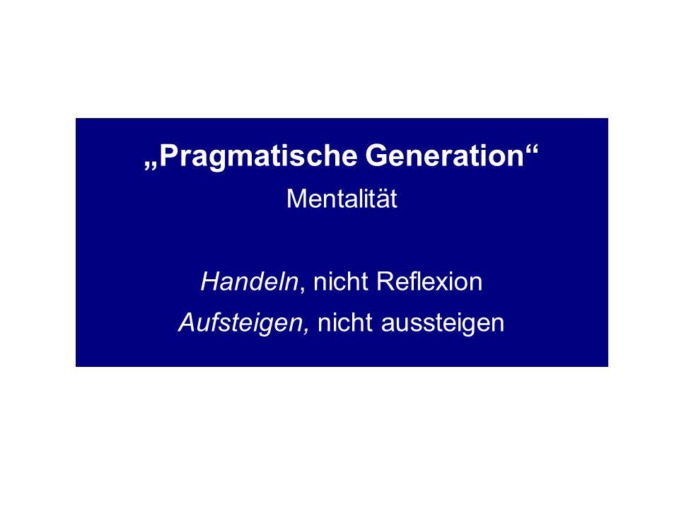 Pragmatische Generation Mentalität Handeln, nicht Reflexion Aufsteigen, nicht aussteigen