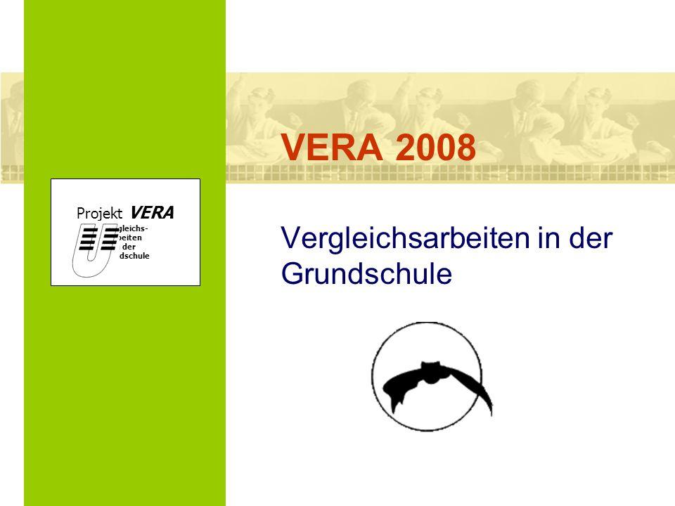 VERA 2008 Vergleichsarbeiten in der Grundschule Projekt VERA VERgleichs- Arbeiten in der Grundschule