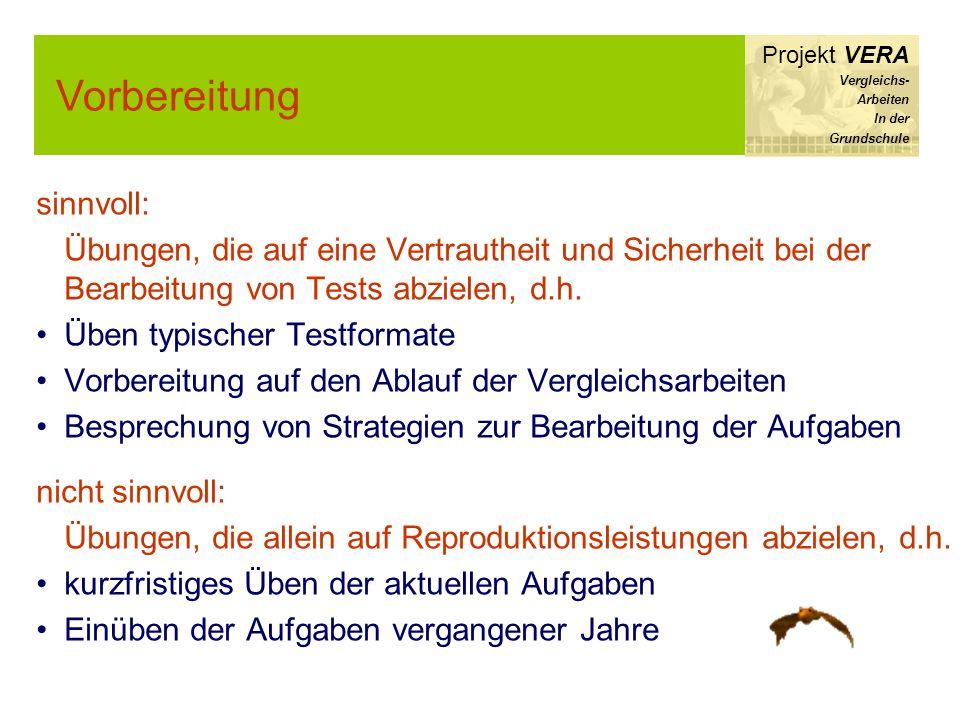 Vorbereitung Projekt VERA Vergleichs- Arbeiten In der Grundschule sinnvoll: Übungen, die auf eine Vertrautheit und Sicherheit bei der Bearbeitung von