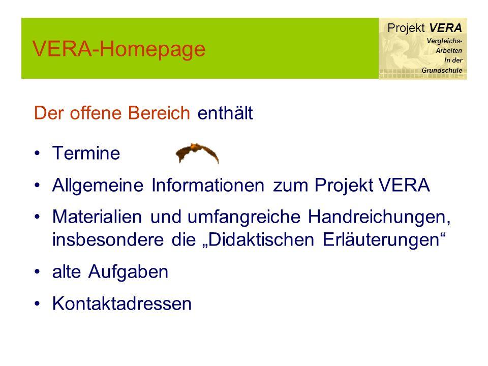 VERA-Homepage Projekt VERA Vergleichs- Arbeiten In der Grundschule Der offene Bereich enthält Termine Allgemeine Informationen zum Projekt VERA Materi