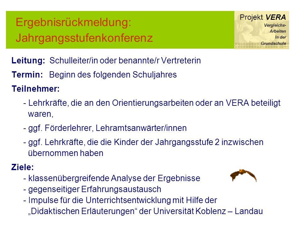 Ergebnisrückmeldung: Jahrgangsstufenkonferenz Projekt VERA Vergleichs- Arbeiten In der Grundschule Leitung: Schulleiter/in oder benannte/r Vertreterin