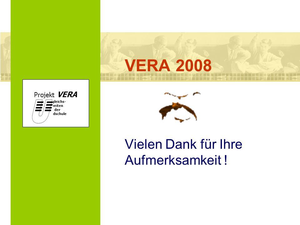 VERA 2008 Vielen Dank für Ihre Aufmerksamkeit ! Projekt VERA VERgleichs- Arbeiten in der Grundschule