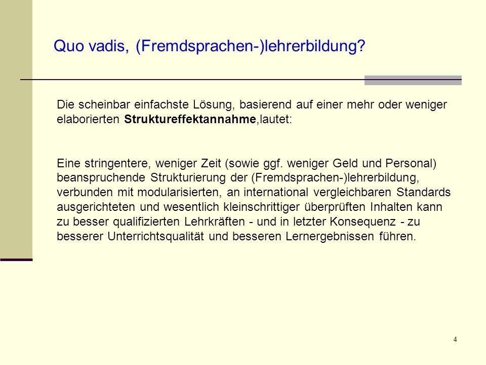 4 Quo vadis, (Fremdsprachen-)lehrerbildung? Die scheinbar einfachste Lösung, basierend auf einer mehr oder weniger elaborierten Struktureffektannahme,