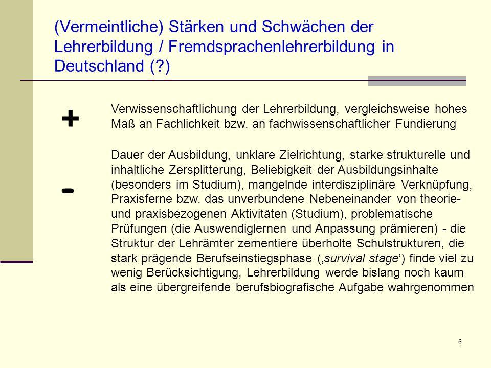 6 (Vermeintliche) Stärken und Schwächen der Lehrerbildung / Fremdsprachenlehrerbildung in Deutschland (?) Verwissenschaftlichung der Lehrerbildung, ve