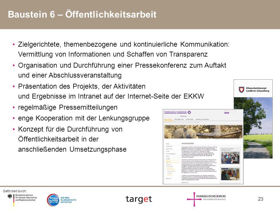 Gefördert durch: 23 Baustein 6 – Öffentlichkeitsarbeit Zielgerichtete, themenbezogene und kontinuierliche Kommunikation: Vermittlung von Informationen