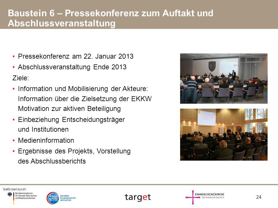 Gefördert durch: 24 Baustein 6 – Pressekonferenz zum Auftakt und Abschlussveranstaltung Pressekonferenz am 22. Januar 2013 Abschlussveranstaltung Ende