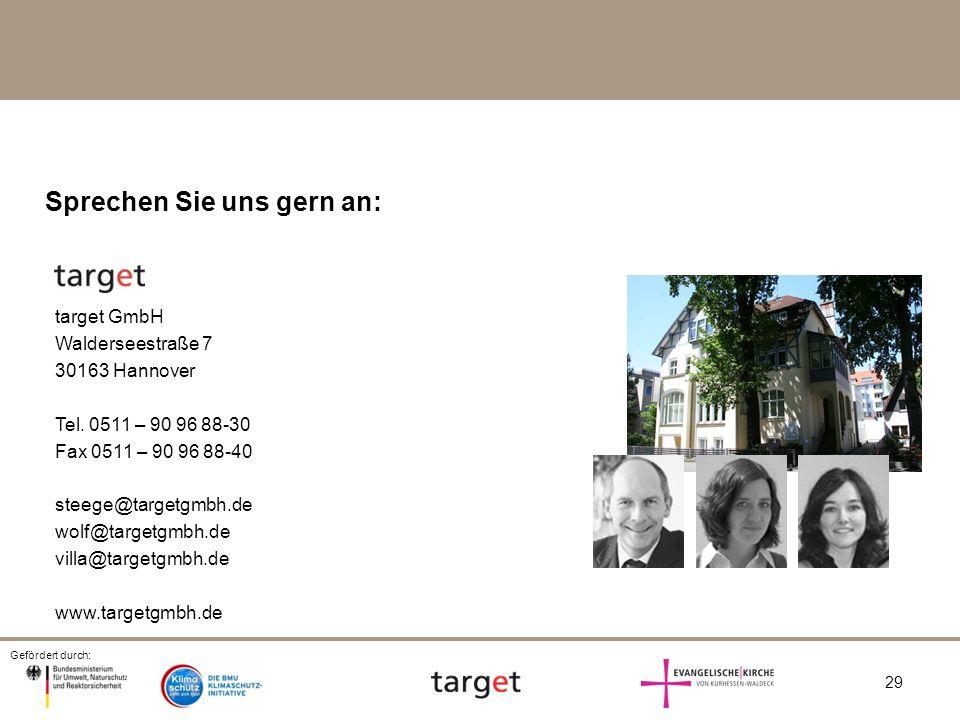 Gefördert durch: 29 Sprechen Sie uns gern an: target GmbH Walderseestraße 7 30163 Hannover Tel. 0511 – 90 96 88-30 Fax 0511 – 90 96 88-40 steege@targe
