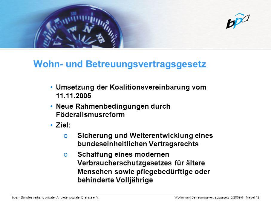 bpa – Bundesverband privater Anbieter sozialer Dienste e. V.Wohn- und Betreuungsvertragsgesetz 6/2009 /H. Mauel / 2 Wohn- und Betreuungsvertragsgesetz