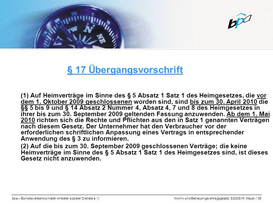 bpa – Bundesverband privater Anbieter sozialer Dienste e. V.Wohn- und Betreuungsvertragsgesetz 6/2009 /H. Mauel / 39 § 17 Übergangsvorschrift (1) Auf
