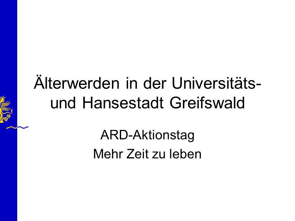 Älterwerden in der Universitäts- und Hansestadt Greifswald ARD-Aktionstag Mehr Zeit zu leben