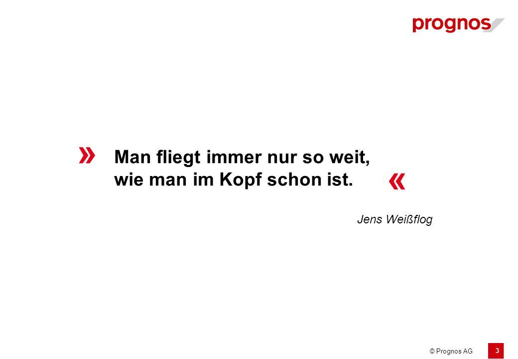 3 © Prognos AG Man fliegt immer nur so weit, wie man im Kopf schon ist. » « Jens Weißflog