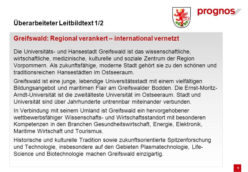 9 Überarbeiteter Leitbildtext 1/2 Greifswald: Regional verankert – international vernetzt Die Universitäts- und Hansestadt Greifswald ist das wissensc