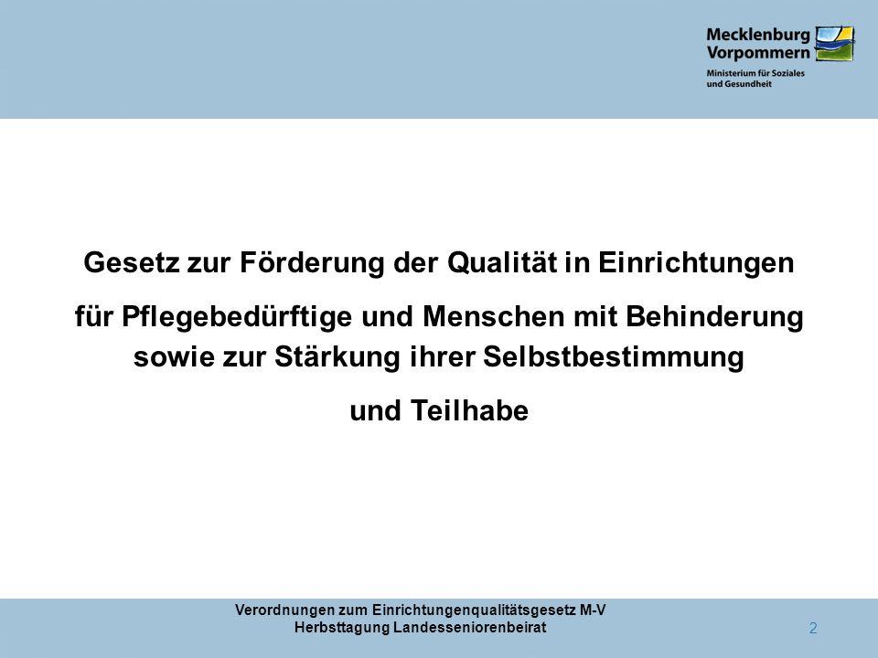 Verordnungen zum Einrichtungenqualitätsgesetz M-V Herbsttagung Landesseniorenbeirat 2 Gesetz zur Förderung der Qualität in Einrichtungen für Pflegebed