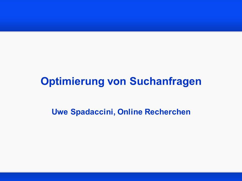 Optimierung von Suchanfragen Uwe Spadaccini, Online Recherchen