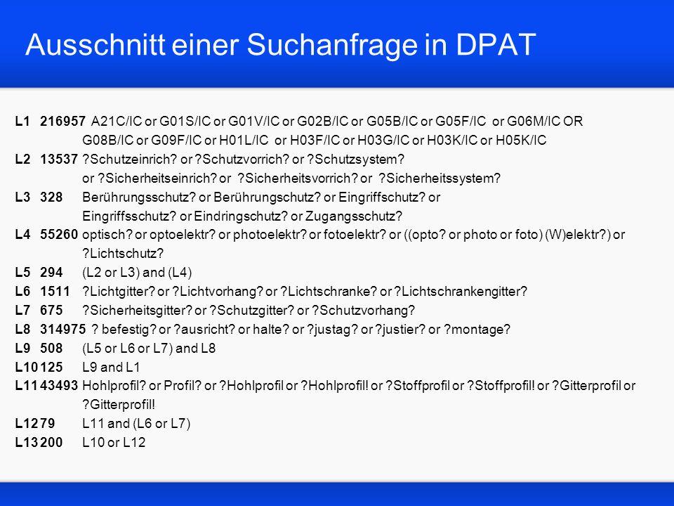 Ausschnitt einer Suchanfrage in DPAT L1216957 A21C/IC or G01S/IC or G01V/IC or G02B/IC or G05B/IC or G05F/IC or G06M/IC OR G08B/IC or G09F/IC or H01L/IC or H03F/IC or H03G/IC or H03K/IC or H05K/IC L213537 Schutzeinrich.