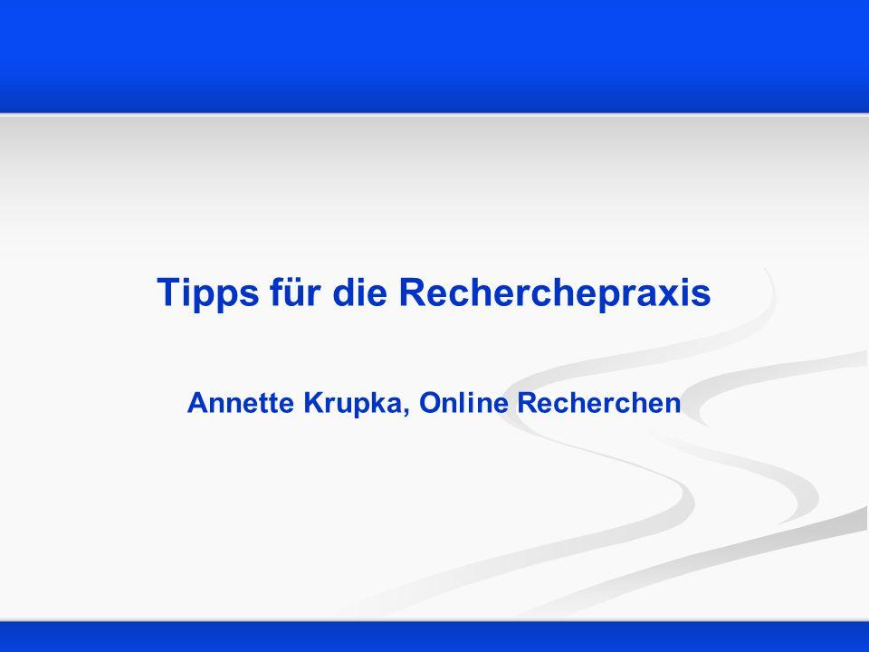 Tipps für die Recherchepraxis Annette Krupka, Online Recherchen
