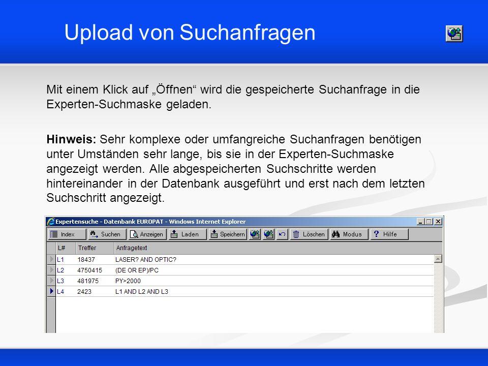 Upload von Suchanfragen Mit einem Klick auf Öffnen wird die gespeicherte Suchanfrage in die Experten-Suchmaske geladen. Hinweis: Sehr komplexe oder um