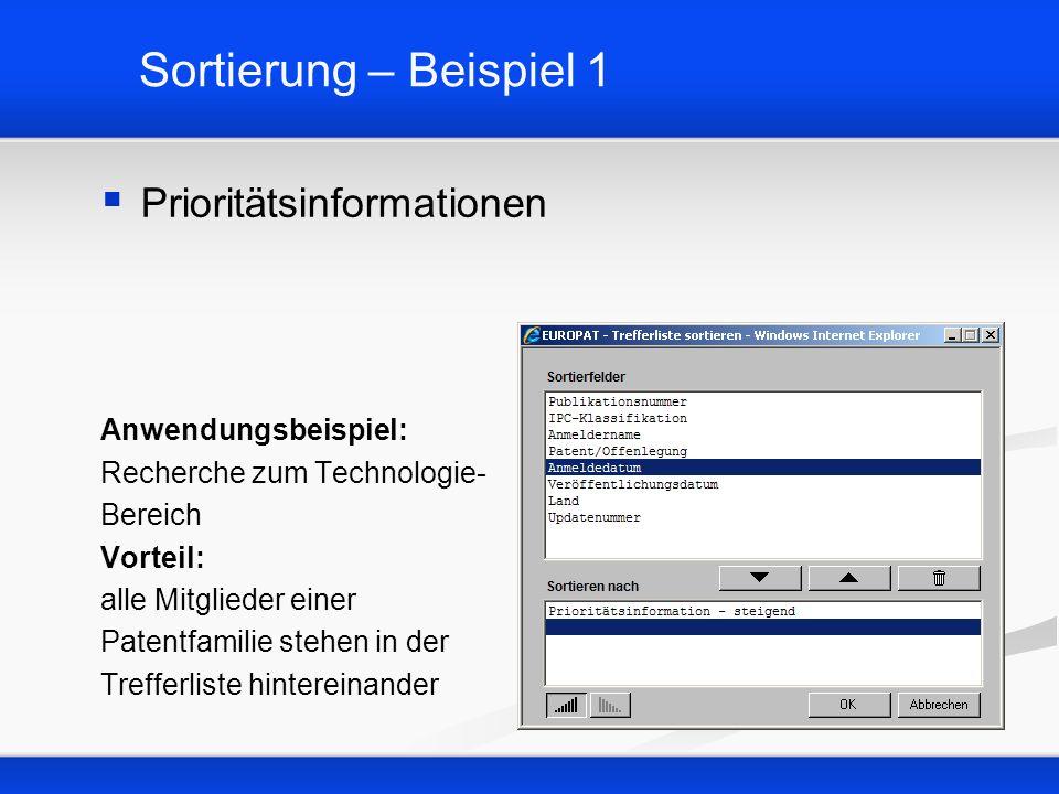 Sortierung – Beispiel 1 Prioritätsinformationen Anwendungsbeispiel: Recherche zum Technologie- Bereich Vorteil: alle Mitglieder einer Patentfamilie st