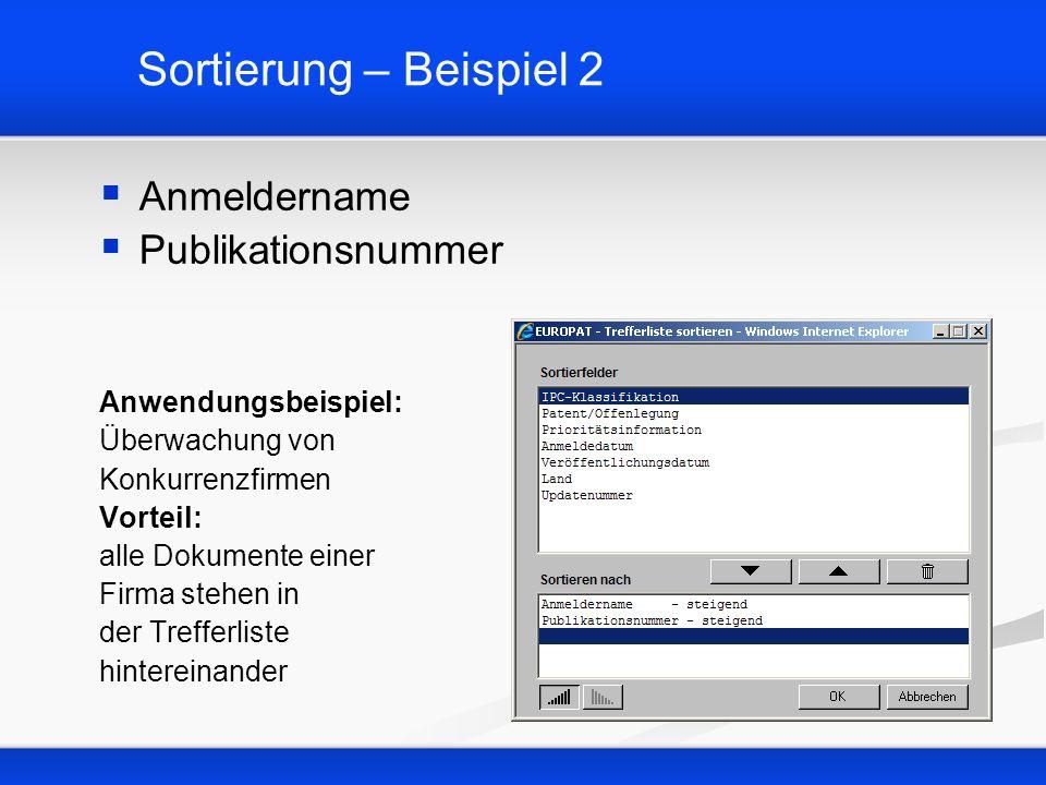 Sortierung – Beispiel 2 Anmeldername Publikationsnummer Anwendungsbeispiel: Überwachung von Konkurrenzfirmen Vorteil: alle Dokumente einer Firma stehe