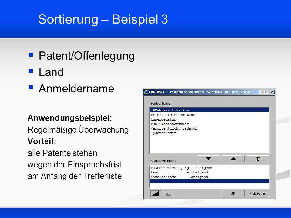 Sortierung – Beispiel 3 Patent/Offenlegung Land Anmeldername Anwendungsbeispiel: Regelmäßige Überwachung Vorteil: alle Patente stehen wegen der Einspr