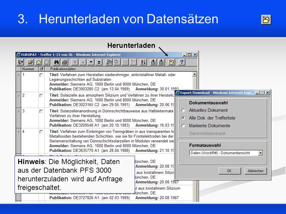 Herunterladen 3. Herunterladen von Datensätzen Hinweis: Die Möglichkeit, Daten aus der Datenbank PFS 3000 herunterzuladen wird auf Anfrage freigeschal