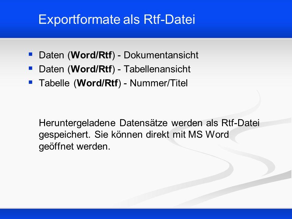 Exportformate als Rtf-Datei Daten (Word/Rtf) - Dokumentansicht Daten (Word/Rtf) - Tabellenansicht Tabelle (Word/Rtf) - Nummer/Titel Heruntergeladene D