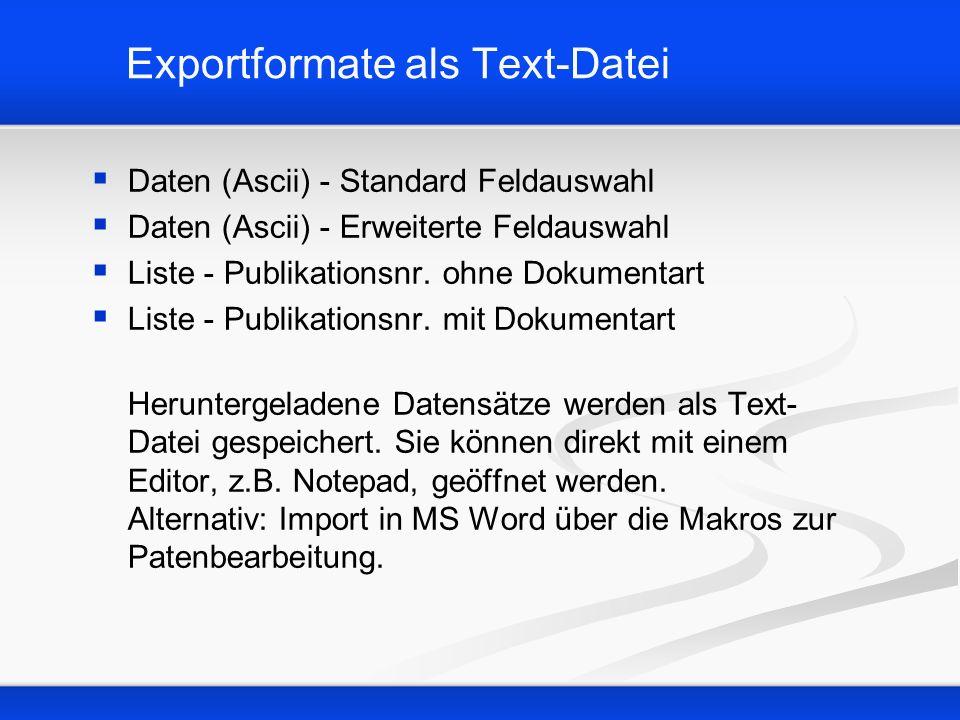 Exportformate als Text-Datei Daten (Ascii) - Standard Feldauswahl Daten (Ascii) - Erweiterte Feldauswahl Liste - Publikationsnr. ohne Dokumentart List