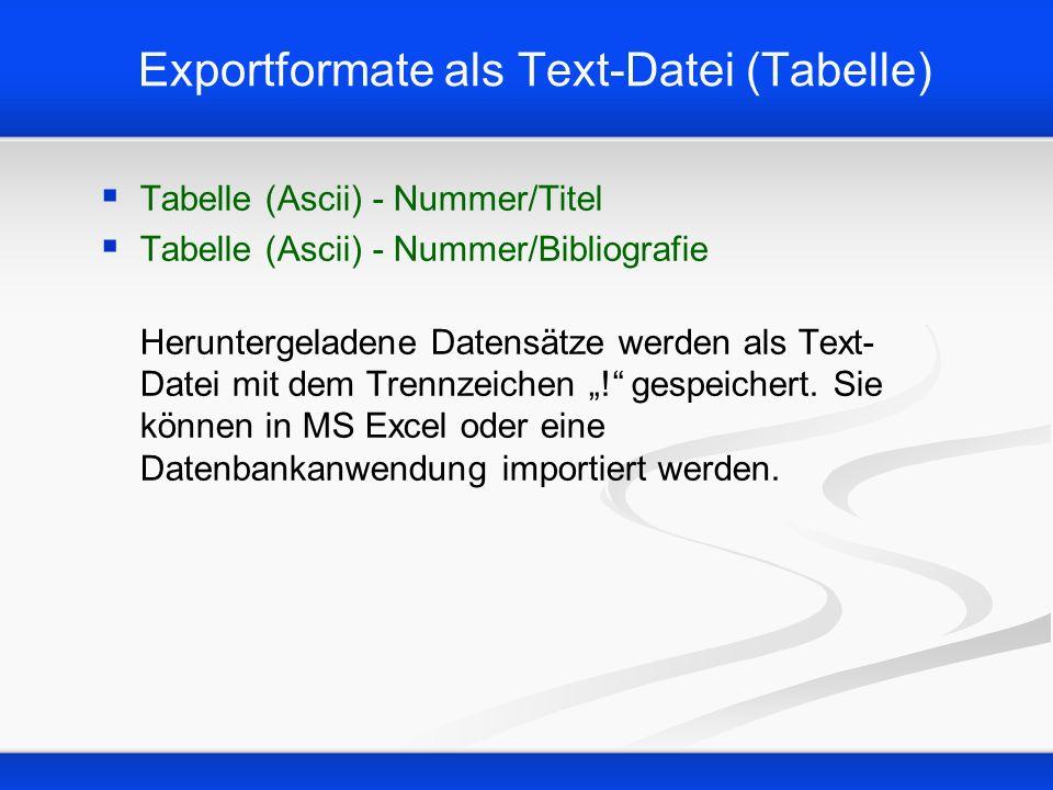 Exportformate als Text-Datei (Tabelle) Tabelle (Ascii) - Nummer/Titel Tabelle (Ascii) - Nummer/Bibliografie Heruntergeladene Datensätze werden als Tex