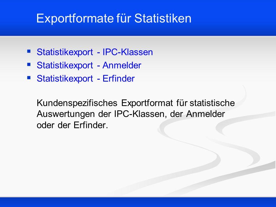 Exportformate für Statistiken Statistikexport - IPC-Klassen Statistikexport - Anmelder Statistikexport - Erfinder Kundenspezifisches Exportformat für