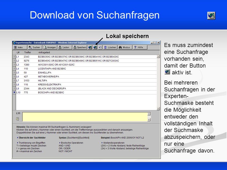 Download von Suchanfragen Lokal speichern Es muss zumindest eine Suchanfrage vorhanden sein, damit der Button aktiv ist. Bei mehreren Suchanfragen in