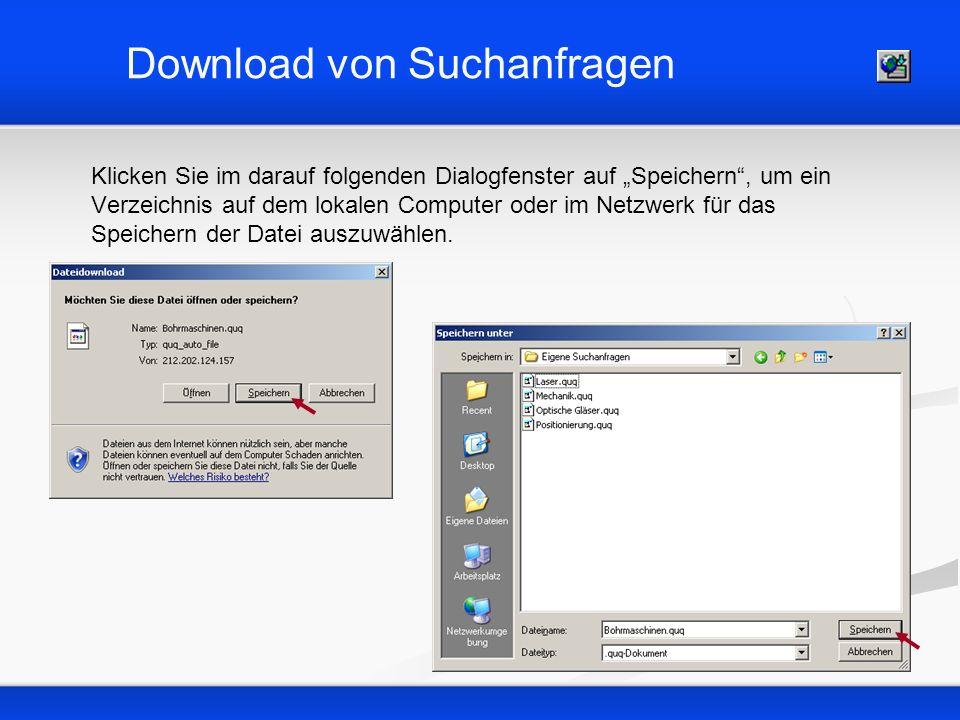 Download von Suchanfragen Klicken Sie im darauf folgenden Dialogfenster auf Speichern, um ein Verzeichnis auf dem lokalen Computer oder im Netzwerk fü